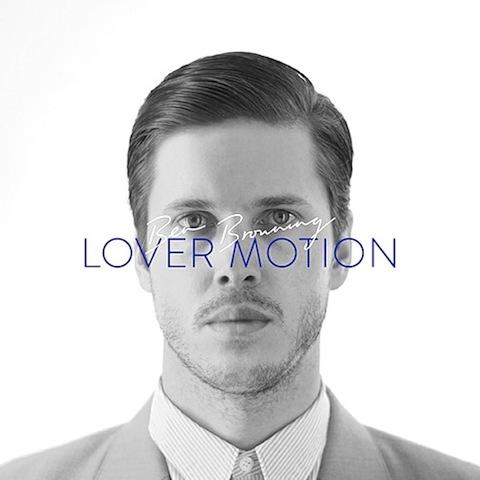 Ben Browning「Lover Motion EP」 | お洒落好きなら逃せない王子様系エレクトロ