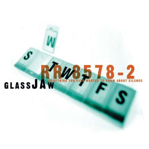 Glassjaw - Everything You Ever Wanted to Know About Silence (2002)