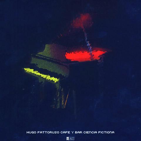 ウーゴ・ファトルーソのピアノプレイを凝縮 Hugo Fattoruso「Cafe Y Bar Ciencia Fictiona」 (2004年作品)