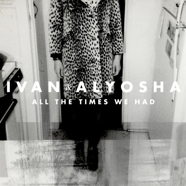 Ivan & Alyosha - All the Times We Had (2013)