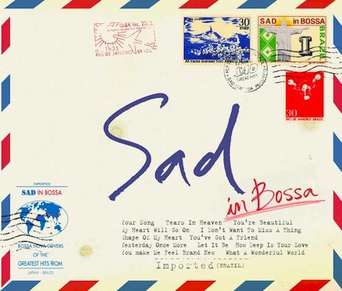V.A.「Sad In Bossa」   哀愁漂うボサノヴァで名曲をカバー (2006年作品)