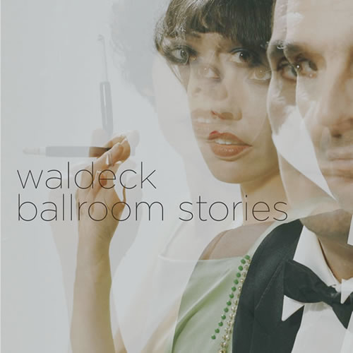 Waldeck「Ballroom Stories」 | オシャレ好きはマストな傑作 (2007年作品)