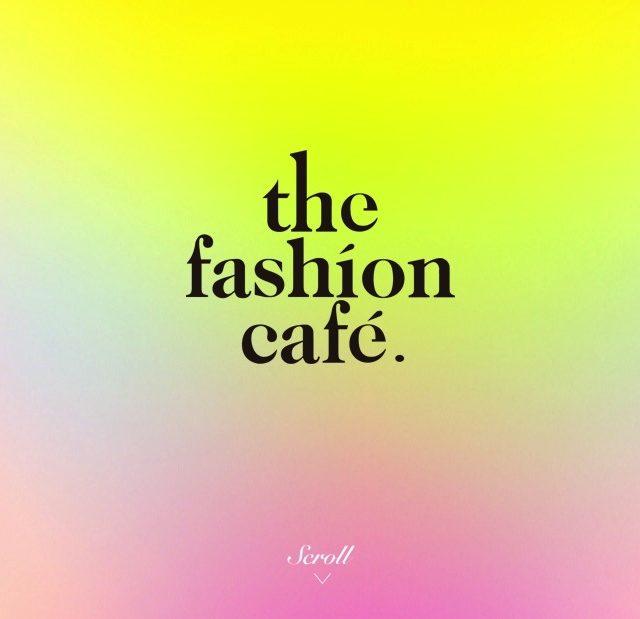 the fashion cafe ファッションカフェ