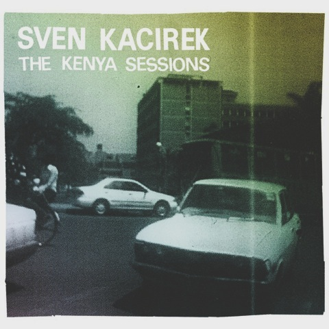 Sven Kacirek - The Kenya Sessions (2011)